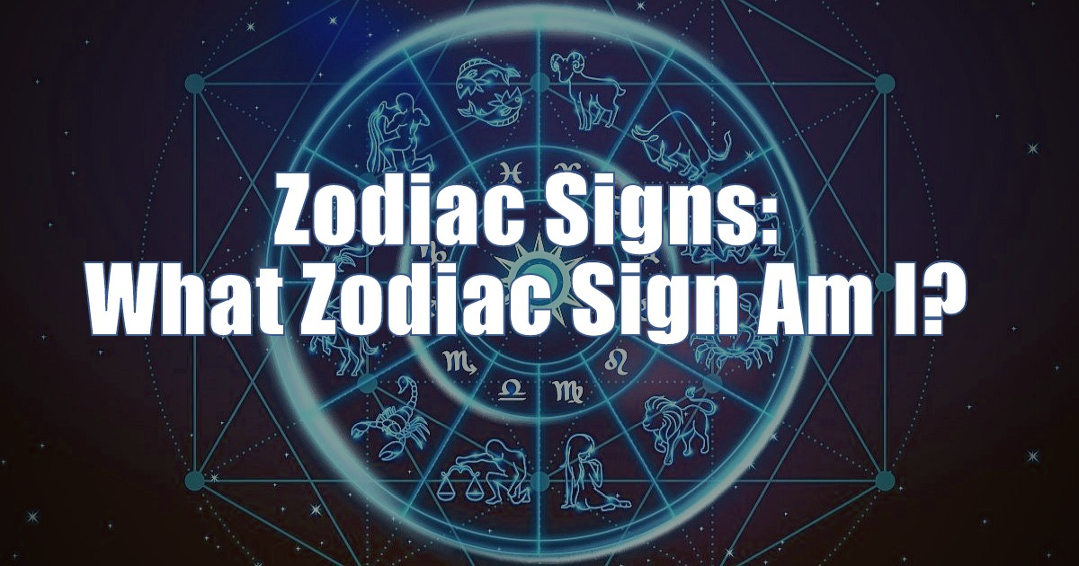 Am i what zodiac with sign compatible Zodiac Signs